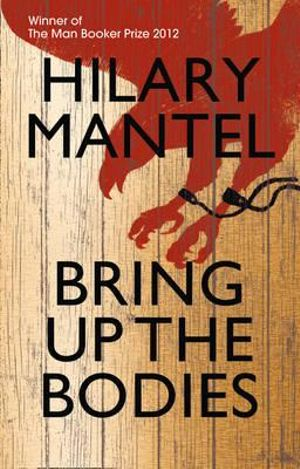 Bring Up The Bodies : 2012 Man Booker Prize Winning sequel to Wolf Hall - Hilary Mantel