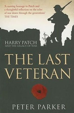 The Last Veteran : Harry Patch and the Legacy of War - Peter Parker
