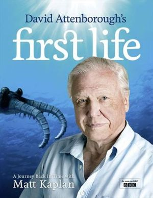 David Attenborough's First Life : A Journey Back in Time with Matt Kaplan - David Attenborough