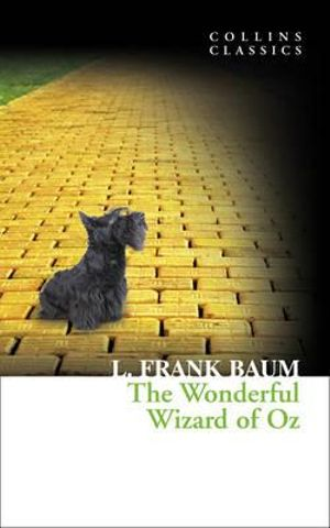 The Wonderful Wizard of Oz : Collins Classics - L. Frank Baum