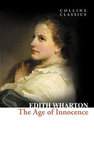 The Age of Innocence : Collins Classics - Edith Wharton