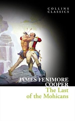 The Last of the Mohicans : Collins Classics - James Fenimore Cooper