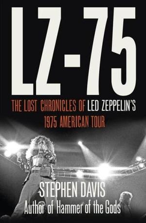 LZ-'75 : Across America with Led Zeppelin - Stephen Davis