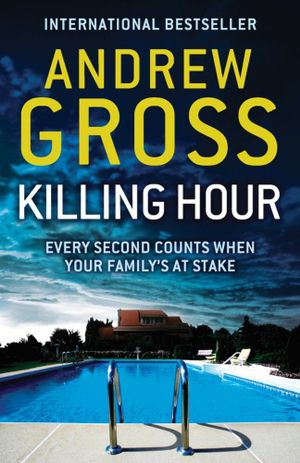 Killing Hour : Every Second Counts When Your Family's At Stake - Andrew Gross