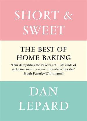 Short and Sweet : The Best of Home Baking - Dan Lepard