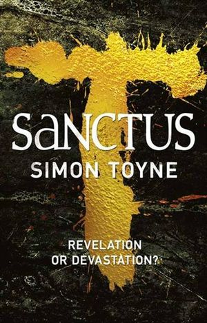 Sanctus : Sancti Trilogy Series : Book 1 - Simon Toyne