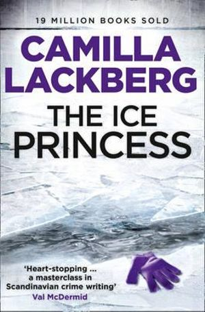 The Ice Princess  : Detective Patrik Hedstrom Novels : Book 1 - Camilla Lackberg