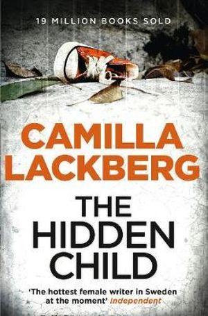 The Hidden Child : Detective Patrik Hedstrom Novels : Book 5 - Camilla Lackberg