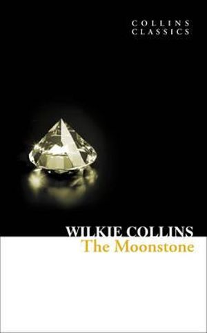 The Moonstone : Collins Classics - Wilkie Collins