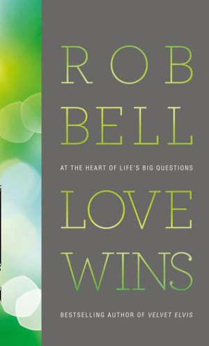 Love Wins : At the Heart of Life's Big Questions - Rob Bell