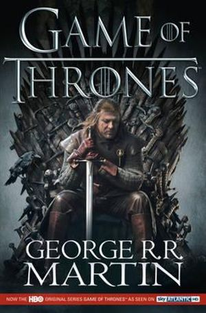 A Game of Thrones : Song of Ice and Fire : Book 1 - George Martin