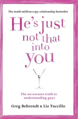He's Just Not That Into You : The No-Excuses Truth to Understanding Guys - Greg Behrendt