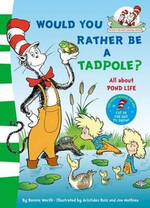Would You Rather Be a Tadpole? : Cat in the Hat Learning Library - Dr. Seuss