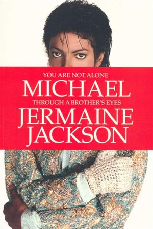 You Are Not Alone : Michael, Through a Brother's Eyes - Jermaine Jackson
