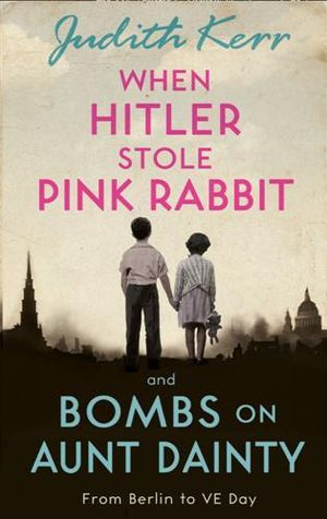 When Hitler Stole Pink Rabbit / Bombs on Aunt Dainty : Bind-Up 40th Anniversary Edition - Judith Kerr