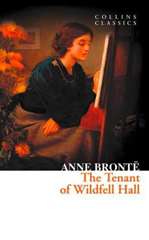 The Tenant of Wildfell Hall : Collins Classics - Anne Bronte