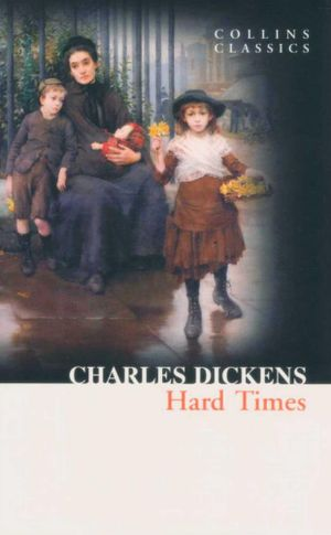 Hard Times : Collins Classics - Charles Dickens