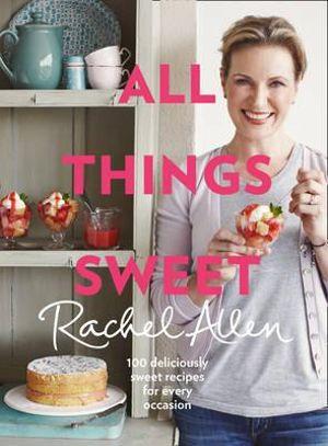 All Things Sweet - Rachel Allen