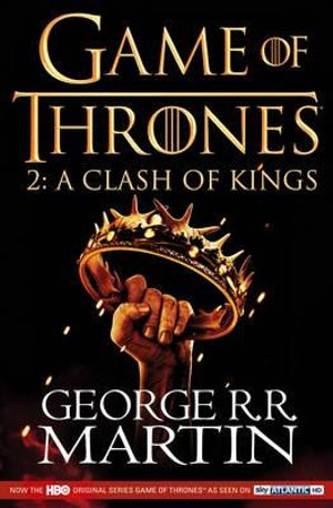 A Clash of Kings : Song of Ice and Fire Series : Book 2 : HBO Game of Thrones Season Two - George R. R. Martin