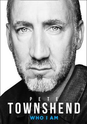 Pete Townshend : Who I Am - Pete Townshend