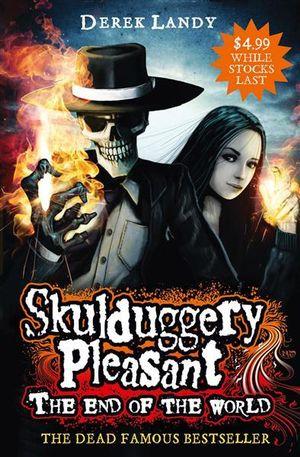 The End of the World (Novelette) : Skulduggery Pleasant Series : Book 6.5 - Derek Landy