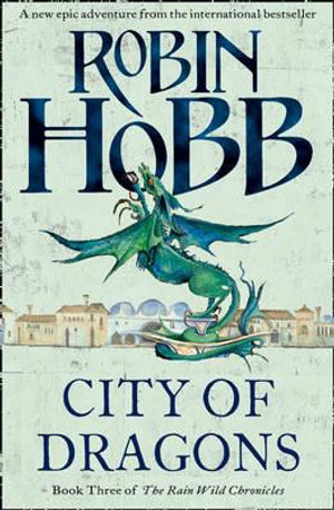 City of Dragons : The Rain Wild Chronicles : Book 3 - Robin Hobb