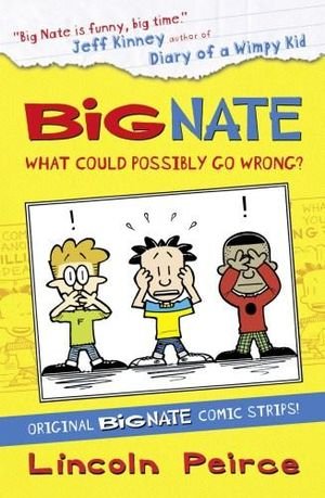 Big Nate Compilation 1 : What Could Possibly Go Wrong? - Lincoln Peirce