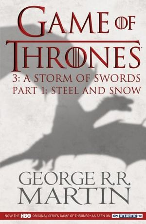 Game of Thrones : A Storm of Swords Part 1 : Steel And Snow : A Song of Ice and Fire : Book 3  - George R. R. Martin