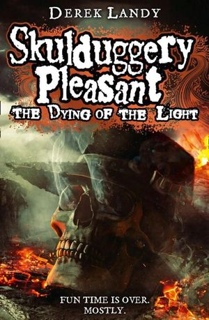 The Dying of the Light - Order Now For Your Chance to Win!* : The Skulduggery Pleasant Series : Book 9 - Derek Landy
