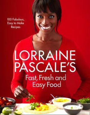 Lorraine Pascale's Fast, Fresh and Easy Food - Lorraine Pascale