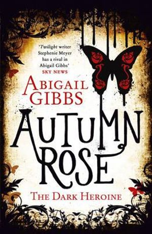 Autumn Rose : The Dark Heroine - Abigail Gibbs