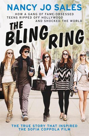 The Bling Ring : How a Gang of Fame-Obsessed Teens Ripped off Hollywood & Shocked the World - Nancy Jo Sales
