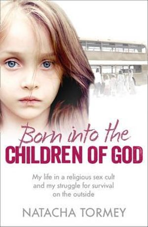 Born into the Children of God : My Struggle to Escape a Religious Sex Cult - Natacha Tormey