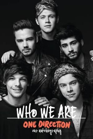 One Direction : Who We Are - Order Now For Your Chance to Win!* : Our Autobiography - One Direction