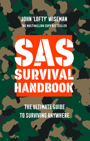 SAS Survival Handbook : The Definitive Survival Guide - John 'Lofty' Wiseman