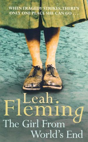 The Girl From World's End : When tragedy strikes, there's only one place she can go... - Leah Fleming