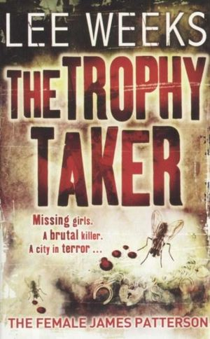 The Trophy Taker : Missing Girls - A Brutal Killer - A City In Terror... - Lee Weeks