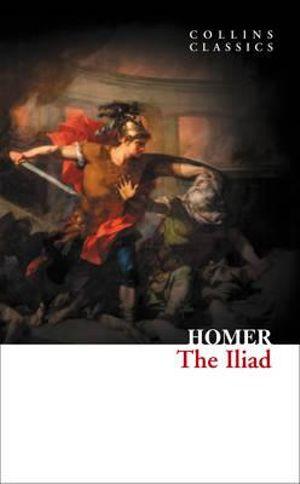 The Iliad : Collins Classics - Homer