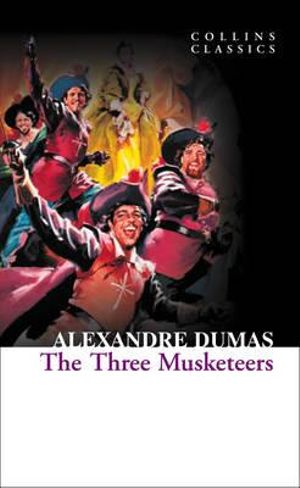 The Three Musketeers : Collins Classics - Alexandre Dumas
