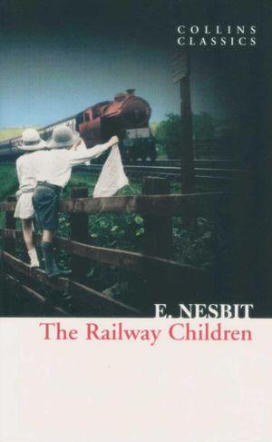 The Railway Children : Collins Classics  - E. Nesbit