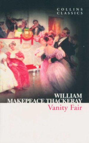 Vanity Fair : Collins Classics - William Makepeace Thackeray