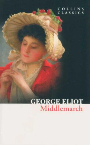 Middlemarch : Collins Classics  - George Eliot