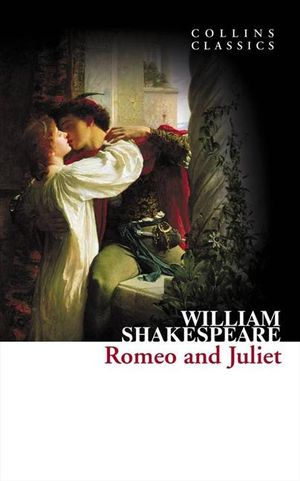 Romeo And Juliet : Collins Classics - William Shakespeare