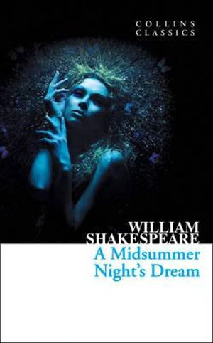 A Midsummer Nights Dream : Collins Classics - William Shakespeare