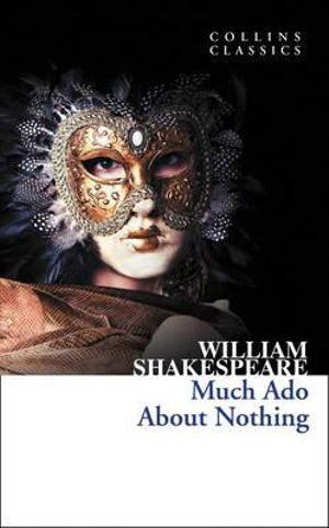 Much Ado About Nothing : Collins Classics - William Shakespeare