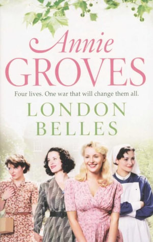 London Belles : Four Lives - One War That Will Change Them All - Annie Groves