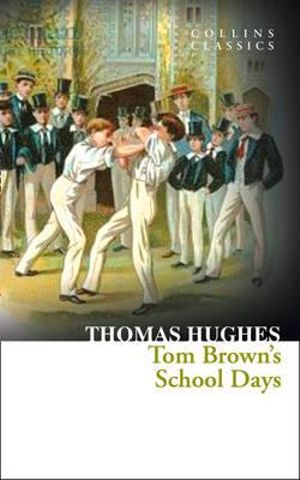 Tom Brown's School Days : Collins Classics - Thomas Hughes