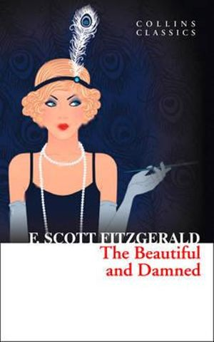 The Beautiful and Damned : Collins Classics - F. Scott Fitzgerald
