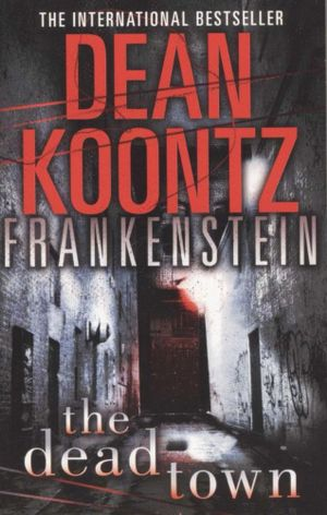 The Dead Town : Frankenstein : Book 5 - Dean Koontz