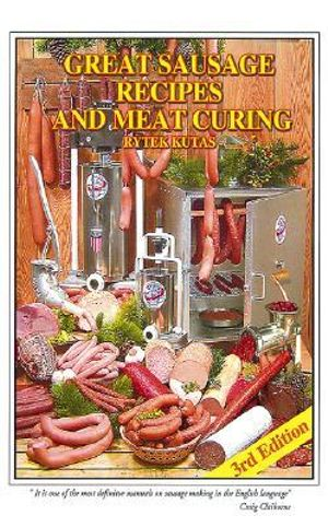 Great Sausage Recipes and Meat Curing : 4th Edition - Rytek Kutas
